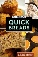 Good Eating's Quick Breads by Chicago Tribune Staff: NOOK Book Cover