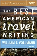 The Best American Travel Writing 2012 by William T. Vollmann: NOOK Book Cover
