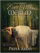 Ever My Merlin by Priya Ardis: NOOK Book Cover