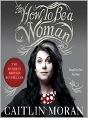 How to Be a Woman by Caitlin Moran: Audio Book Cover
