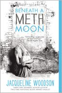 Beneath a Meth Moon by Jacqueline Woodson: Book Cover