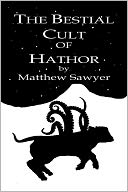 The Bestial Cult of Hathor by Matthew Sawyer: NOOK Book Cover
