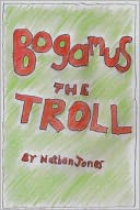 Bogamus the Troll by Nathan A Jones: NOOK Book Cover