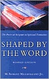 Shaped by the Word: The Power of Scripture in Spiritual Formation by M. Robert Mulholland: Book Cover