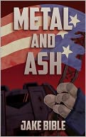 Metal and Ash by Jake Bible: NOOK Book Cover