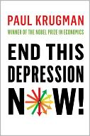 End This Depression Now! by Paul Krugman: Book Cover