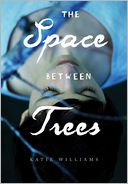The Space between Trees by Katie Williams: Book Cover
