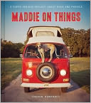 Maddie on Things by Theron Humphrey: Book Cover