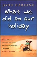 What We Did On Our Holiday by John Harding: NOOK Book Cover