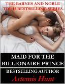 Maid for the Billionaire Prince (Erotic Romance) by Artemis Hunt: NOOK Book Cover