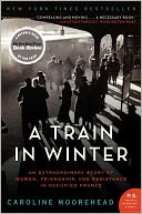 A Train in Winter by Caroline Moorehead: Book Cover