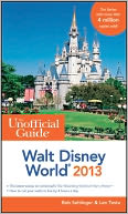 The Unofficial Guide Walt Disney World 2013 by Bob Sehlinger: NOOK Book Cover