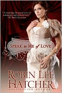 Speak To Me of Love by Robin Lee Hatcher: NOOK Book Cover
