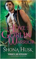 For the Love of a Goblin Warrior by Shona Husk: Book Cover