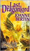 Last Dragonlord by Joanne Bertin: Book Cover