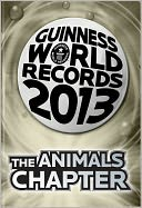 Guinness World Records 2013 - The Animals Chapter by Guinness World Records: NOOK Book Cover