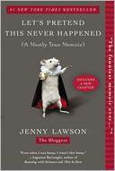 Let's Pretend This Never Happened (A Mostly True Memoir) by Jenny Lawson: Book Cover