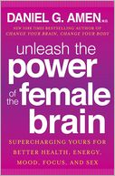 Unleash the Power of the Female Brain by Daniel G. Amen: Book Cover