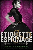 Etiquette and Espionage (Finishing School Series #1) by Gail Carriger: Book Cover