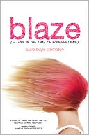Blaze (or Love in the Time of Supervillains) by Laurie Boyle Crompton: Book Cover