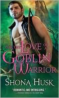 For the Love of a Goblin Warrior by Shona Husk: NOOK Book Cover