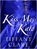 Kiss Me, Kate by Tiffany Clare: NOOK Book Cover