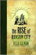 The Rise of Ransom City by Felix Gilman: NOOK Book Cover