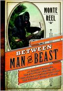 Between Man and Beast by Monte Reel: Book Cover