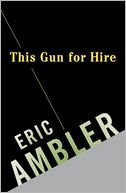 This Gun for Hire by Eric Ambler: NOOK Book Cover