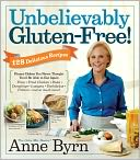 Unbelievably Gluten-Free by Anne Byrn: NOOK Book Cover