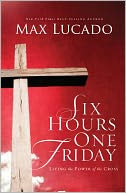 Six Hours One Friday by Max Lucado: NOOK Book Cover