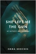 She Left Me the Gun by Emma Brockes: Book Cover