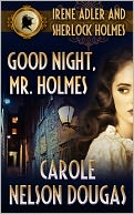 Good Night, Mr. Holmes (with bonus A.C. Doyle short story A Scandal in Bohemia) by Carole Nelson Douglas: NOOK Book Cover