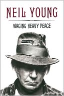 Waging Heavy Peace by Neil Young: Book Cover