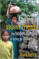 Absent Friends ~ The Hidden Dangers of Being an Indian Girl by Mark Helyar: NOOK Book Cover