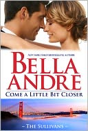Come A Little Bit Closer by Bella Andre: NOOK Book Cover