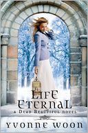 Life Eternal (A Dead Beautiful Novel) by Yvonne Woon: Book Cover