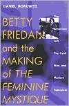 "Betty Friedan and the Making of ""The Feminine Mystique"" by Daniel Horowitz: Book Cover"