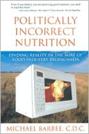 Politically Incorrect Nutrition by Michael Barbee: NOOK Book Cover