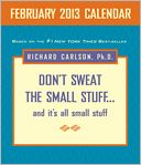 Don't Sweat the Small Stuff February 2013 Day-to-Day Calendar by Richard Carlson: NOOK Book Cover