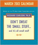 Don't Sweat the Small Stuff March 2013 Day-to-Day Calendar by Richard Carlson: NOOK Book Cover