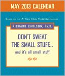 Don't Sweat the Small Stuff May 2013 Day-to-Day Calendar by Richard Carlson: NOOK Book Cover