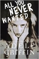 All You Never Wanted by Adele Griffin: Book Cover