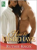 How to Misbehave - A Novella (Camelot Series) by Ruthie Knox: NOOK Book Cover