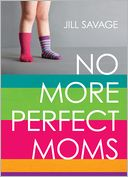 No More Perfect Moms SAMPLER by Jill Savage: NOOK Book Cover