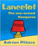 Lancelot - The one-armed Kangaroo by Adrian Plitzco: NOOK Book Cover