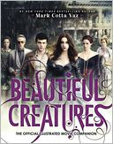 Beautiful Creatures The Official Illustrated Movie Companion by Mark Cotta Vaz: Book Cover