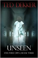 Unseen (Eyes Wide Open, Book 3) by Ted Dekker: NOOK Book Cover