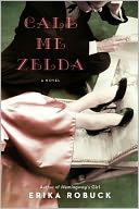 Call Me Zelda by Erika Robuck: Book Cover