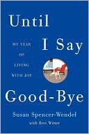 Until I Say Good-Bye by Susan Spencer-Wendel: Book Cover